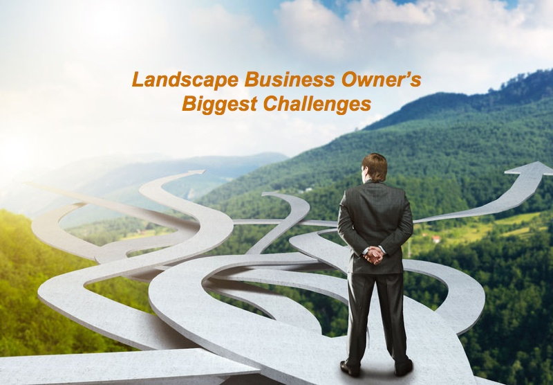 landscape business owner's biggest challenge