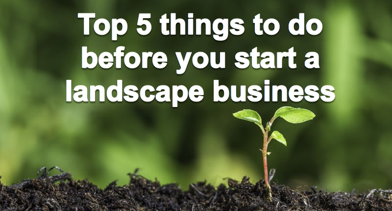 top-5-things-to-do-before-you-start-a-landscape-business